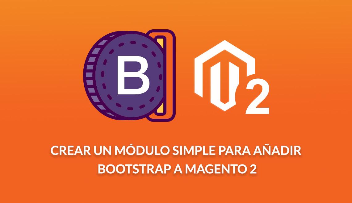 Crear un módulo simple para añadir Bootstrap a Magento 2