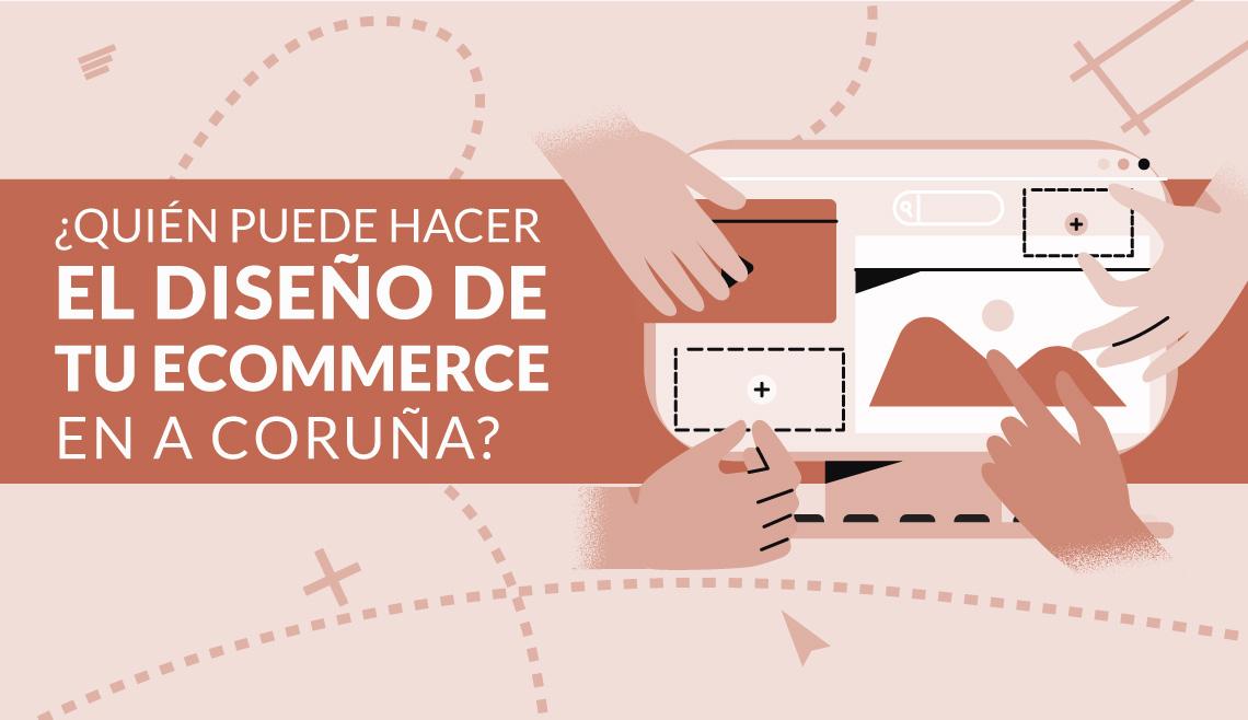 Quién puede hacer el diseño de tu Ecommerce en A Coruña